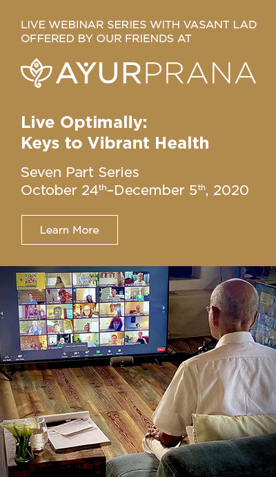 Live Webinar Series with Dr. Lad, Offered by Our Friends at AyurPrana